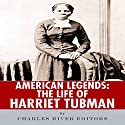 American Legends: The Life of Harriet Tubman Audiobook by  Charles River Editors Narrated by Arthur P. Daniels