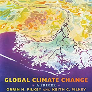 Global Climate Change: A Primer | [Orrin H. Pilkey, Keith C. Pilkey, Mary Edna Fraser]