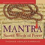 Mantra: Sacred Words of Power   Thomas Ashley-Farrand