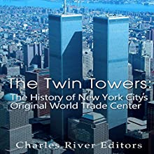 The Twin Towers: The History of New York City's Original World Trade Center | Livre audio Auteur(s) :  Charles River Editors Narrateur(s) : Scott Clem