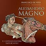 Alessandro Magno: Il conquistatore implacabile | Francesco De Vito