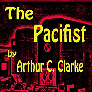 The Pacifist | [Arthur C. Clarke]