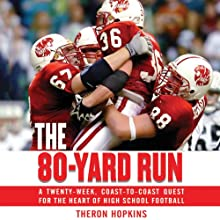 The 80-Yard Run: A Twenty-Week, Coast-to-Coast Quest for the Heart of High School Football (       UNABRIDGED) by Theron Hopkins Narrated by Stephen Bowlby