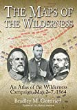 The Maps of the Wilderness: An Atlas of the Wilderness Campaign, May 2-7, 1864 (Savas Beatie Military Atlas)