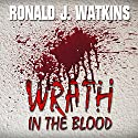 Wrath in the Blood Audiobook by Ronald Watkins Narrated by Jack de Golia