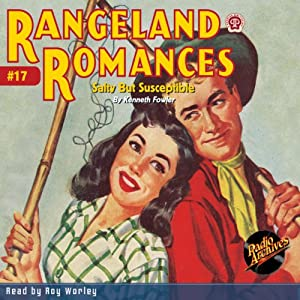 Salty but Susceptible: Rangeland Romances, Book 17 | [Kenneth Fowler, RadioArchives.com]