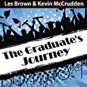 The Graduates Journey: Explore the Path of Possibilities (       UNABRIDGED) by  Made for Success, Inc. Narrated by Les Brown, Kevin McCrudden