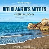 """Der Klang des Meeres - Meeresrauschen (ohne Musik) Naturkl�nge f�r K�rper und Geist - Entspannung und Wellness f�r die Seelevon """"Electric Air Project"""""""