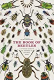 The Book of Beetles: A Life-Size Guide to Six Hundred of Natures Gems