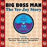 Big Boss Man - The Vee-Jay Story