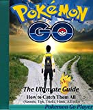 Pokemon Go: The Ultimate Guide: How to Catch Them All (Secrets, Tips, Tricks, Hints, All Info)