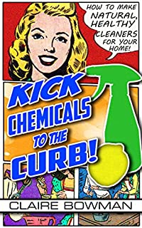 (FREE on 11/6) Kick Chemicals To The Curb!: How To Make Natural, Healthy Cleaners For Your Home by Claire Bowman - http://eBooksHabit.com