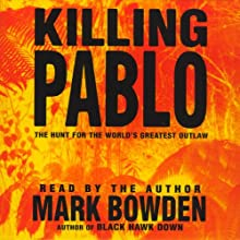 Killing Pablo: The Hunt for the World's Greatest Outlaw (       ABRIDGED) by Mark Bowden Narrated by Mark Bowden