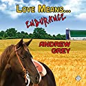 Love Means... Endurance Audiobook by Andrew Grey Narrated by Andrew McFerrin