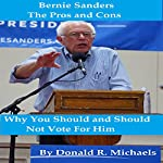 Bernie Sanders: The Pros and Cons: Why You Should and Should Not Vote for Him | Donald Michaels