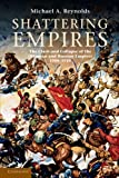"Michael A. Reynolds, ""Shattering Empires: The Clash and Collapse of the Ottoman and Russian Empires, 1908-1918"" (Cambridge UP, 2011)"
