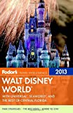 Fodor s Walt Disney World 2013: With Universal, SeaWorld, and the Best of Central Florida (Full-color Travel Guide)