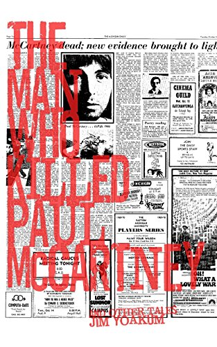 The Man Who Killed Paul McCartney: True Tales of Rock 'n' Roll (and other atrocities)