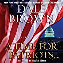A Time for Patriots: A Novel Audiobook by Dale Brown Narrated by William Dufris