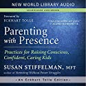 Parenting with Presence: Practices for Raising Conscious, Confident, Caring Kids Audiobook by Susan Stiffelman Narrated by Polly Stone