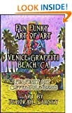Fun Funky Art of Art: Venice Graffiti Beach (Fun Funky Art Coffee Table Books For Kindle)