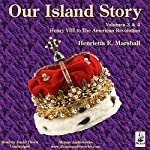 Our Island Story, Volumes 3 & 4: The Next 250 Years - The Loss of the American Colonies - The Industrial Revolution | Henrietta Marshall
