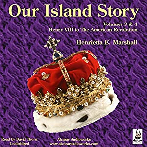 Our Island Story, Volumes 3 & 4: The Next 250 Years - The Loss of the American Colonies - The Industrial Revolution Audiobook