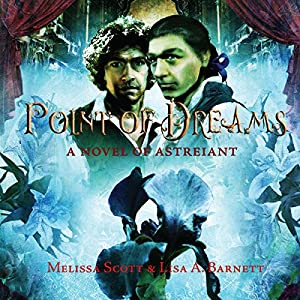 Point of Dreams: A Novel of Astreiant: Astreiant, Book 2 | [Melissa Scott, Lisa A. Barnett]