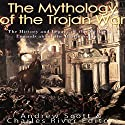 The Mythology of the Trojan War: The History and Legacy of the Mythical Legends About the Battle for Troy Audiobook by  Charles River Editors, Andrew Scott Narrated by Scott Clem