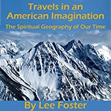 Travels in an American Imagination: The Spiritual Geography of Our Time (       UNABRIDGED) by Lee Foster Narrated by William Dougan