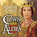 Crown of Aloes (       UNABRIDGED) by Norah Lofts Narrated by Patience Tomlinson