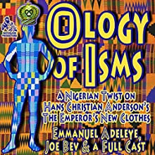 The Ology of Isms: A Nigerian Twist on The Emperor's New Clothes  by Emmanuel Adeleye - adaptation, Joe Bevilacqua - producer, Hans Christian Andersen Narrated by Peter Cummings, James Patrick Cronin
