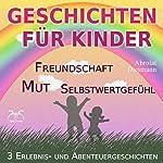 Geschichten für Kinder: 3 Erlebnis- und Abenteuergeschichten zu den Themen Mut, Freundschaft, Selbstwertgefühl | Franziska Diesmann