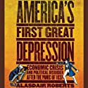 America's First Great Depression: Economic Crisis and Political Disorder After the Panic of 1837 (       UNABRIDGED) by Alasdair Roberts Narrated by Kevin Young