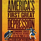 America's First Great Depression: Economic Crisis and Political Disorder After the Panic of 1837 | [Alasdair Roberts]