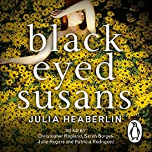 Black Eyed Susans (       UNABRIDGED) by Julia Heaberlin Narrated by Christopher Ragland, Sarah Borges, Julie Rogers, Patricia Rodriguez