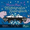 Mittelgroßes Superglück Hörbuch von Marian Keyes Gesprochen von: Katrin Weisser-Lodahl