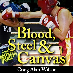 Blood, Steel, and Canvas: The Asian Odyssey of a Fighter | [Craig A. Wilson]