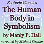 The Human Body in Symbolism: Esoteric Classics | Manly P. Hall