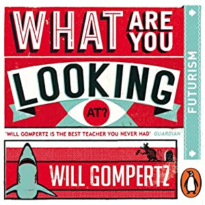 What Are You Looking At? (Audio Series): Futurism | [Will Gompertz]