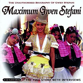 Maximum Gwen Stefani: The Unauthorised Biography Of Gwen Stefani