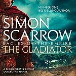 The Gladiator: Eagles of the Empire, Book 9 | Simon Scarrow