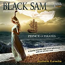 Black Sam: Prince of Pirates (       UNABRIDGED) by James Lewis Narrated by Alex Hyde-White, Roy Dotrice, Scott Brick, Stefan Rudnicki, William Dufris, Jayne Entwistle, Simon Vance, R. C. Bray