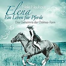 Das Geheimnis der Oaktree-Farm (Elena: Ein Leben für Pferde 4) Hörspiel von Nele Neuhaus Gesprochen von:  div.