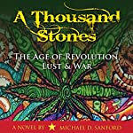 A Thousand Stones: The Age of Revolution, Lust & War | Michael D. Sanford