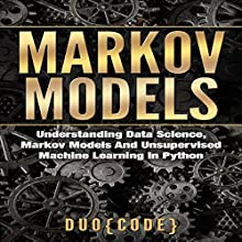 Markov Models: Understanding Data Science, Markov Models, and Unsupervised Machine Learning in Python Audiobook by  Duo Code Narrated by Zachary Sielaff