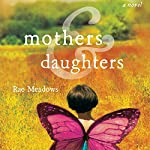 Mothers & Daughters: A Novel | Rae Meadows