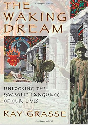 The Waking Dream: Unlocking the Symbolic Language of Our Lives, by Ray Grasse