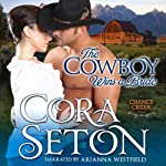 The Cowboy Wins a Bride: The Cowboys of Chance Creek, Book 2 (       UNABRIDGED) by Cora Seton Narrated by Ariana Westfield