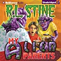 My Alien Parents (       UNABRIDGED) by R.L. Stine Narrated by Nick Podehl
